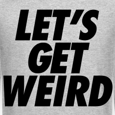 Let's Get Weird Shirts - stayflyclothing.com