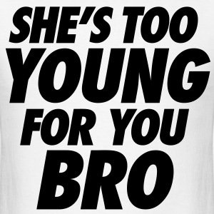 She's Too Young For You Bro - stayflyclothing.com - Men's T-Shirt