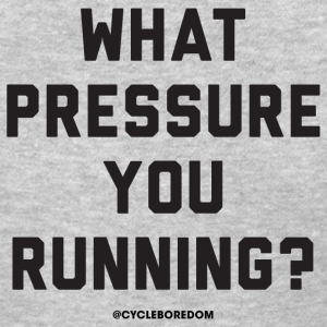 What Pressure You Running