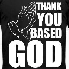 thank you based god T-Shirts