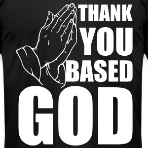 thank you based god T-Shirts - Men's T-Shirt by American Apparel