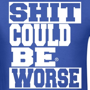 SHIT COULD BE WORSE - Men's T-Shirt
