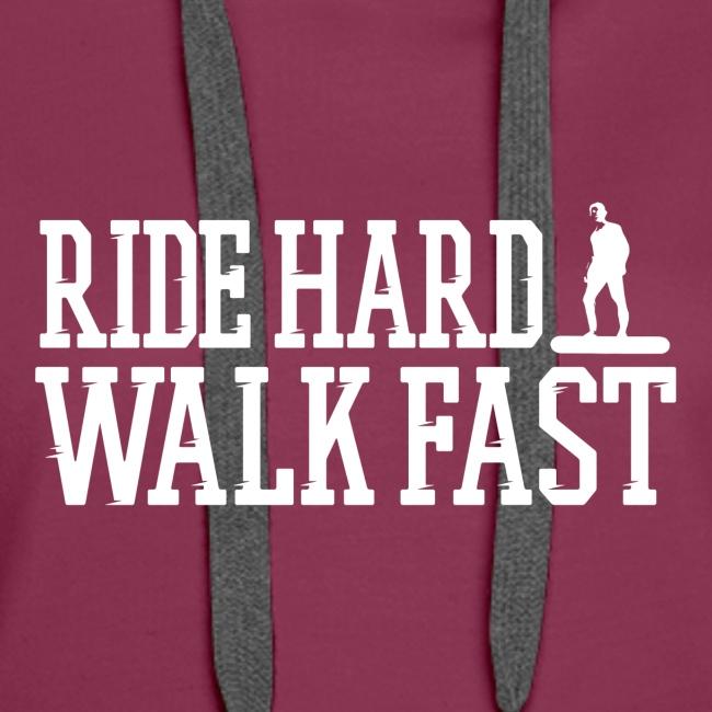 Ride Hard Walk Fast Graphic Woman's Premium Hoodie