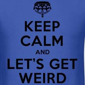 keep calm and let's get weird - Men's T-Shirt
