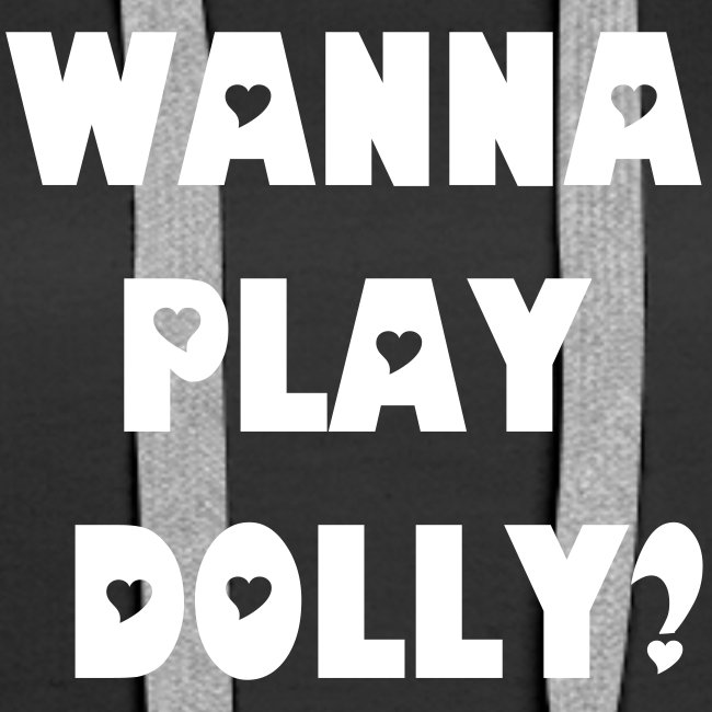 Wanna Play Dolly? Hoodie (Pull Over)