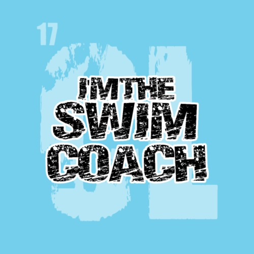 I'm the Swim Coach- Always Right