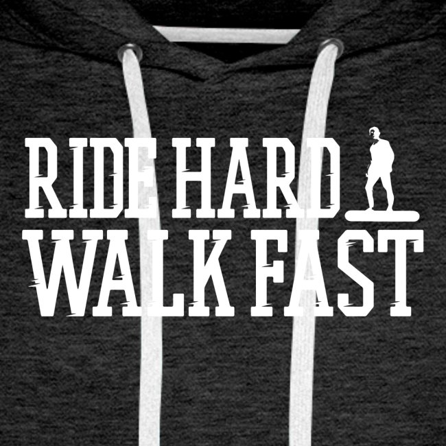 Ride Hard Walk Fast Premium Graphic Hoodie