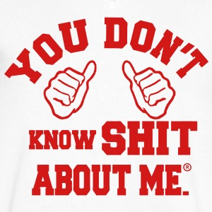 You DON'T KNOW SHIT ABOUT ME T-Shirts - Men's V-Neck T-Shirt by Canvas