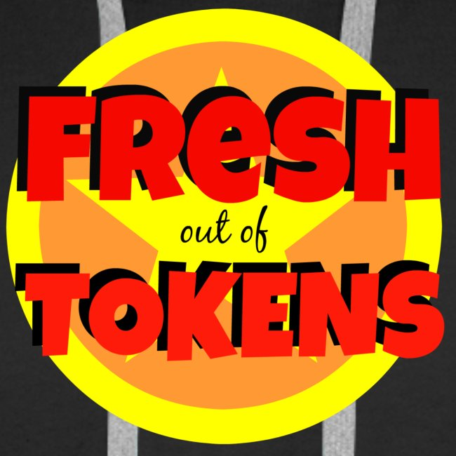 Fresh Out of Tokens Hoodie