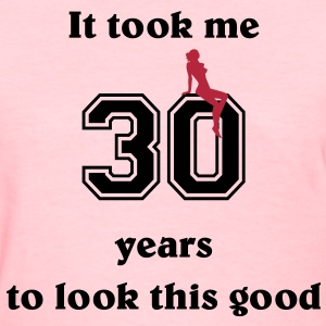 It took me 30 years Women's T-Shirts - Women's T-Shirt
