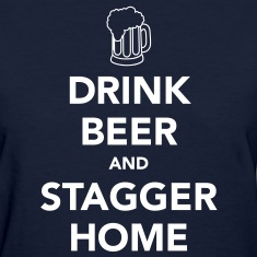 Drink Beer and Stagger Home Women's T-Shirts