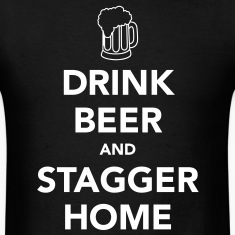 Drink Beer and Stagger Home Drinker's T-Shirts