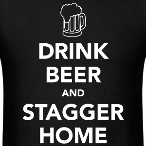 Drink Beer and Stagger Home Drinker's T-Shirts - Men's T-Shirt