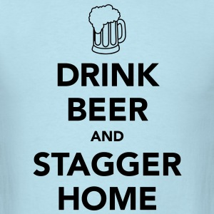 Drink Beer and Stagger Home T-Shirts - Men's T-Shirt