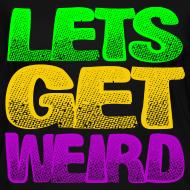 Design ~ Lets Get Weird Girls V Neck