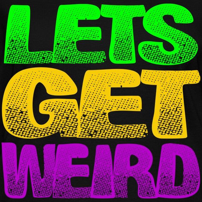 Lets Get Weird Girls V Neck