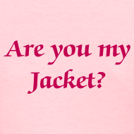 Design ~ Are you my Jacket? - Women