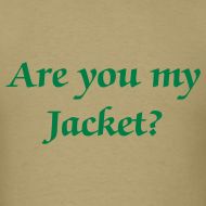 Design ~ Are you my Jacket? - Men