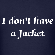 Design ~ I don't have a Jacket - Men