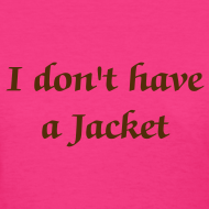 Design ~ I don't have a Jacket - Women