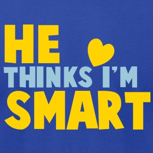 HE THINKS I'm smart T-Shirts - Men's T-Shirt by American Apparel