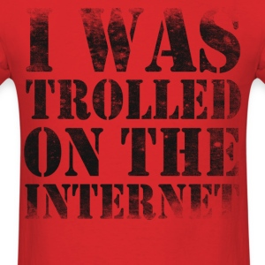 I Was Trolled on the Internet - Men's T-Shirt