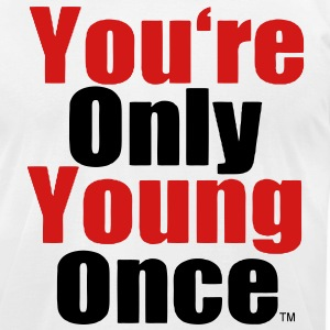 YOU'RE ONLY LIVE ONCE - Men's T-Shirt by American Apparel