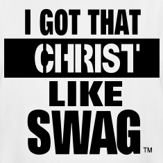 I GOT THAT CHRIST LIKE SWAG