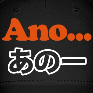 Ano... (Japanese for Umm...I Was Thinking) Caps - Baseball Cap
