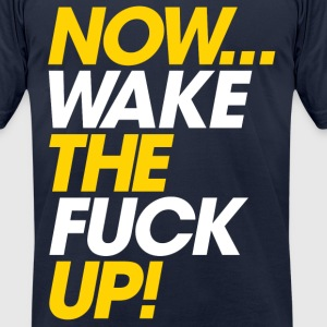 Now, Wake UP T-Shirts - Men's T-Shirt by American Apparel