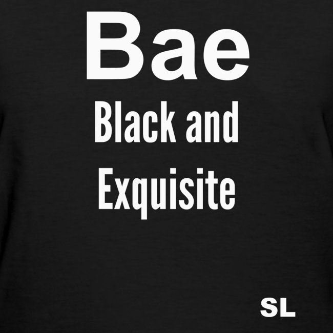 Black Women's BAE Black And Exquisite Melanin Exquisite Black Queen Slogan Quotes T-shirt Clothing by Stephanie Lahart.