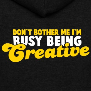 Don't BOTHER me I'm being CREATIVE! Zip Hoodies/Jackets - Unisex Fleece Zip Hoodie by American Apparel