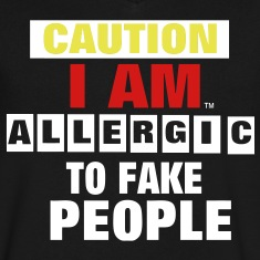 CAUTION I AM ALLERGIC TO FAKE PEOPLE T-Shirts