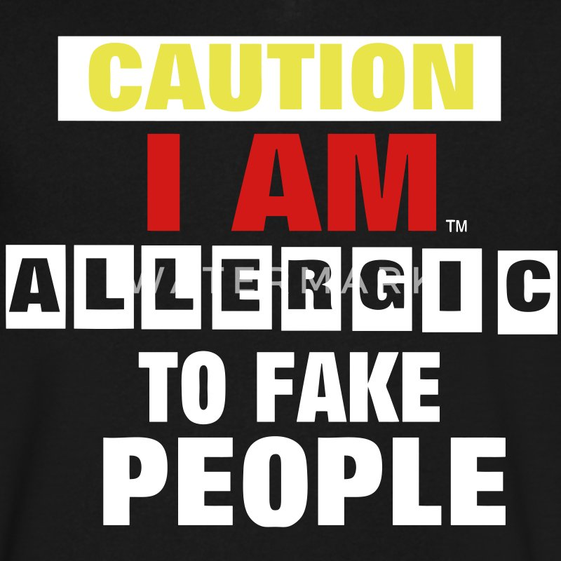 CAUTION I AM ALLERGIC TO FAKE PEOPLE T-Shirts - Men's V-Neck T-Shirt by Canvas
