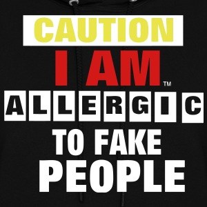 CAUTION I AM ALLERGIC TO FAKE PEOPLE Hoodies - Women's Hoodie