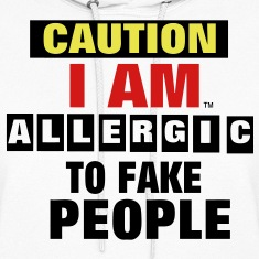 CAUTION I AM ALLERGIC TO FAKE PEOPLE Hoodies