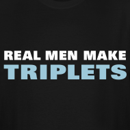 Design ~ Real Men Make Triplets
