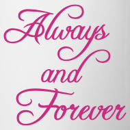 Design ~ Always and Forever Coffee Mug