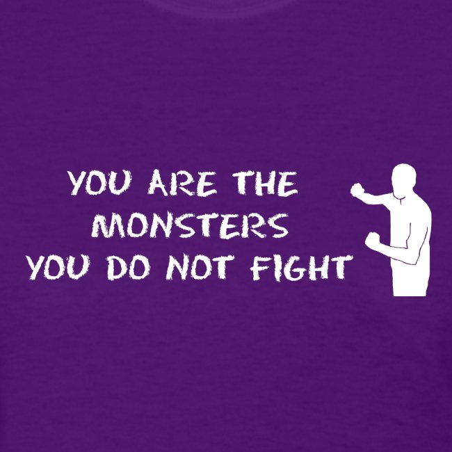 Fight Monsters - White Lettering - Women's Shirt