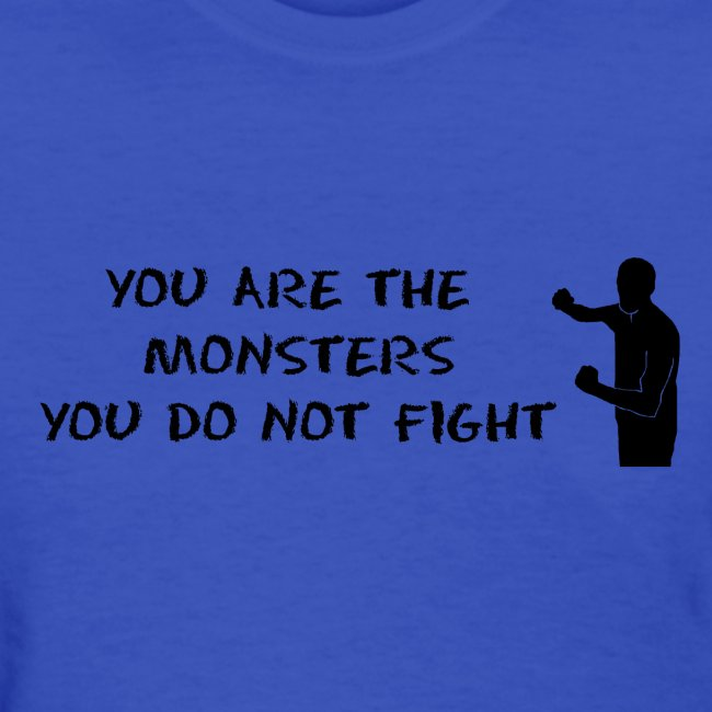 Fight Monsters - Black Lettering - Women's Shirt