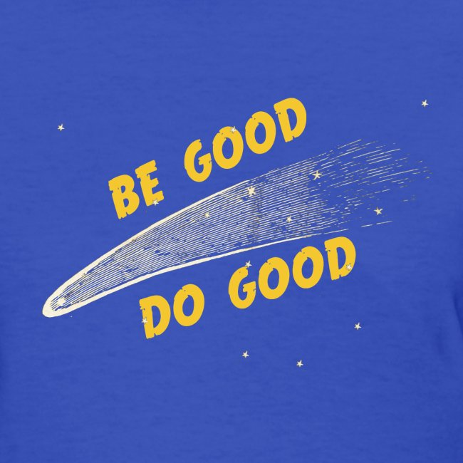 Be Good  - Women's Shirt