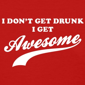 I don't get drunk I get awesome Women's T-Shirts - Women's T-Shirt