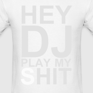 Hey Dj Play My Hit  - Men's T-Shirt