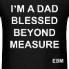 "Empowering Black Fathers Shirt with Quote: ""I'm a Dad Blessed Beyond Measure."" T-shirt Created by Stephanie Lahart.  - Men's T-Shirt"