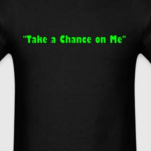 Take a Chance on Me - Men's T-Shirt