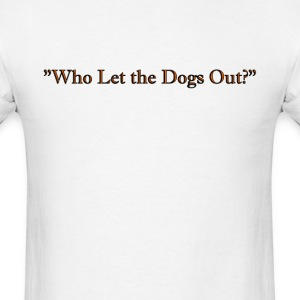 who let the dogs out - Men's T-Shirt