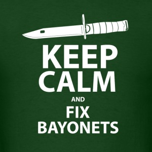 Keep Calm and Fix Bayonets - Men's T-Shirt