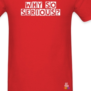 Why So Serious? White Lettering - Men's T-Shirt