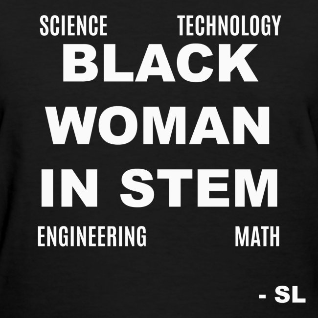 Black Women's Black Woman In STEM Slogan Quotes T-shirt Clothing by Stephanie Lahart