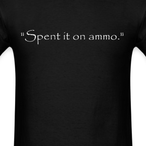 Spent it on ammo  - Men's T-Shirt